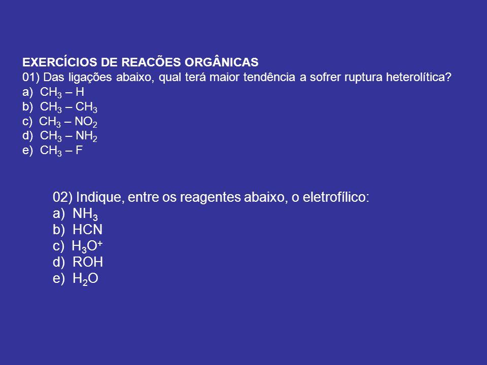 02) Indique, entre os reagentes abaixo, o eletrofílico: a) NH3 b) HCN
