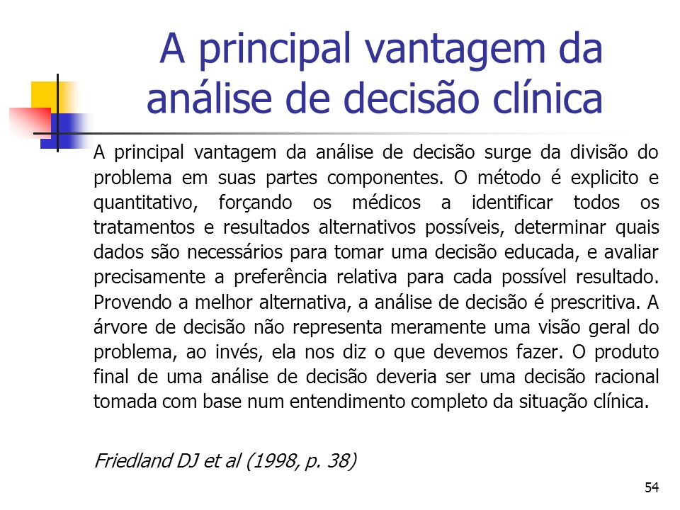A principal vantagem da análise de decisão clínica