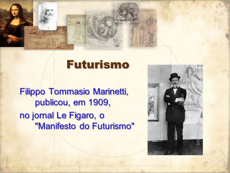 Futurismo Filippo Tommasio Marinetti, publicou, em 1909,