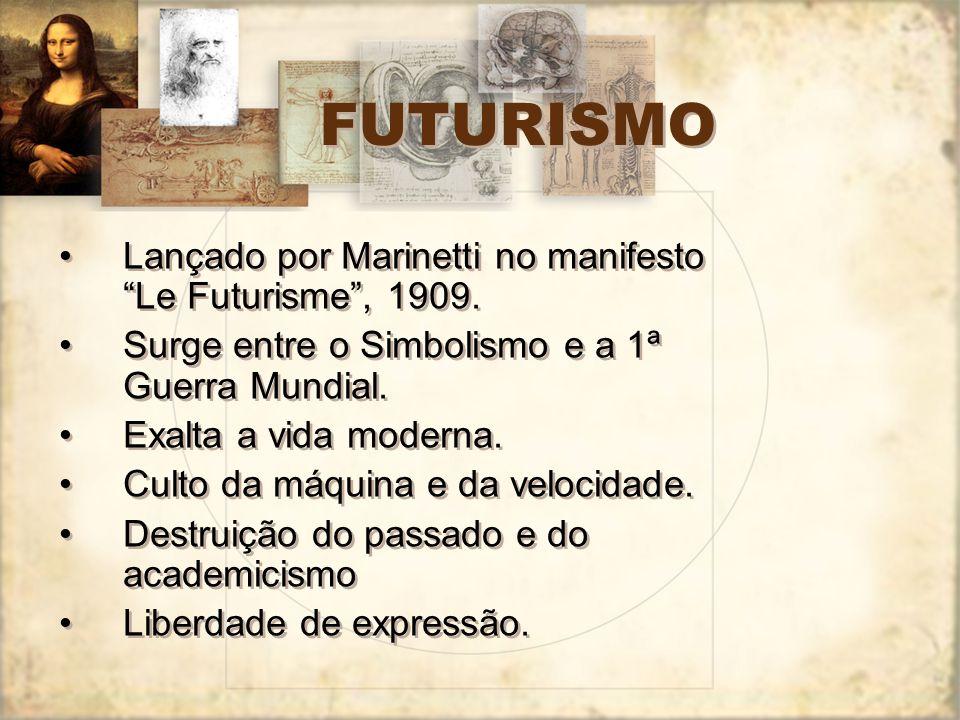 FUTURISMO Lançado por Marinetti no manifesto Le Futurisme , 1909.