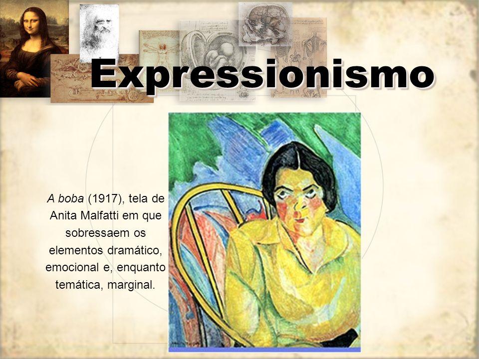 Expressionismo A boba (1917), tela de Anita Malfatti em que sobressaem os elementos dramático, emocional e, enquanto temática, marginal.