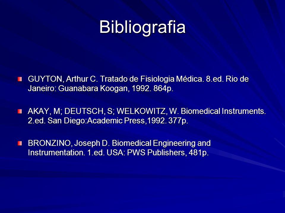 Bibliografia GUYTON, Arthur C. Tratado de Fisiologia Médica. 8.ed. Rio de Janeiro: Guanabara Koogan, 1992. 864p.
