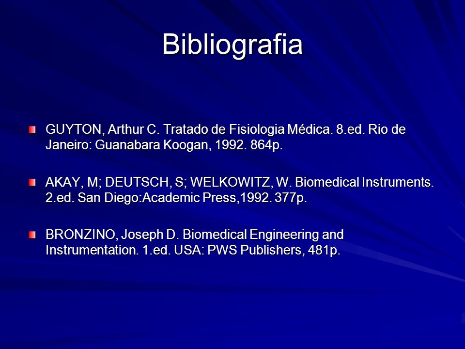 BibliografiaGUYTON, Arthur C. Tratado de Fisiologia Médica. 8.ed. Rio de Janeiro: Guanabara Koogan, 1992. 864p.