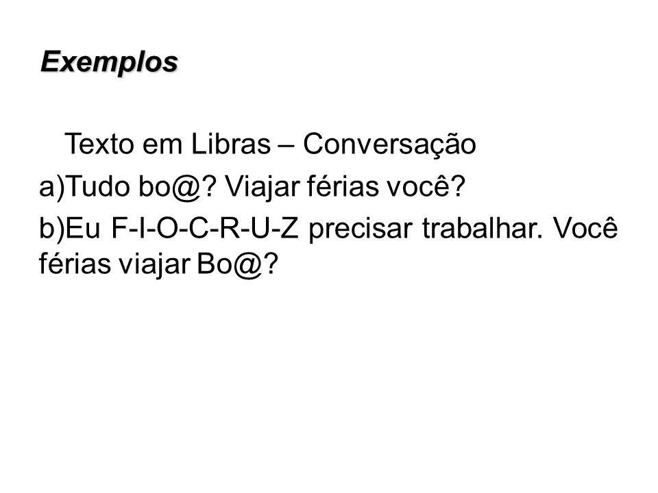 ExemplosTexto em Libras – Conversação.Tudo bo@. Viajar férias você.