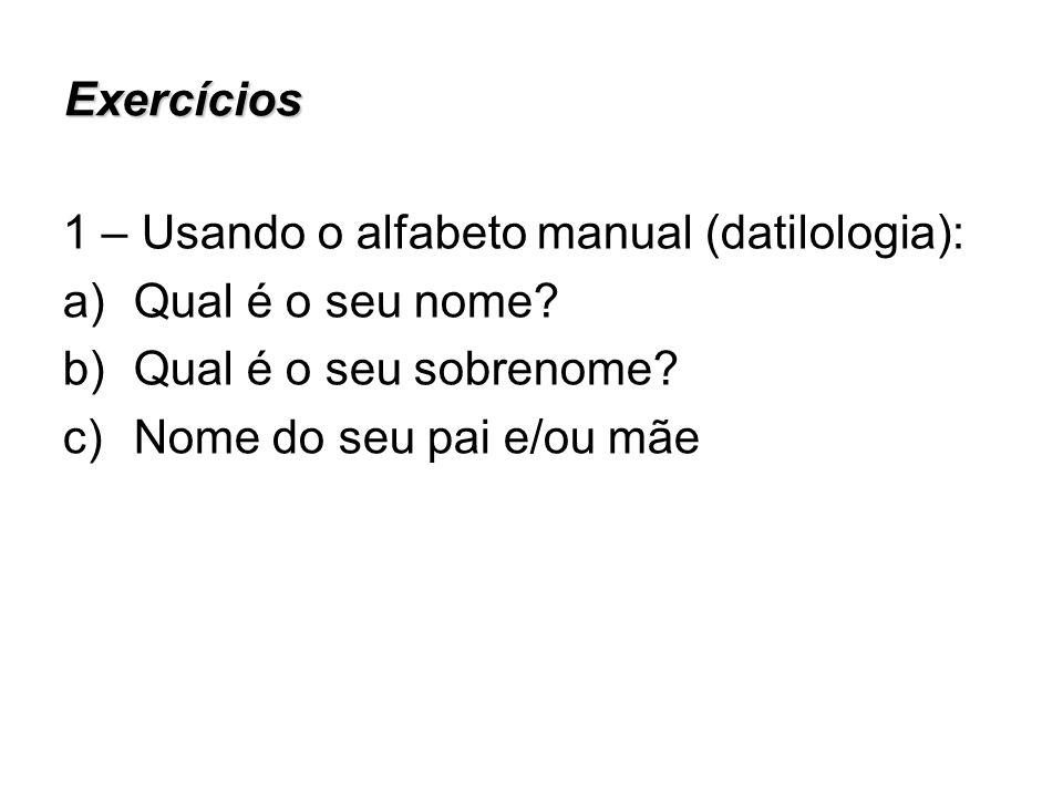 Exercícios 1 – Usando o alfabeto manual (datilologia): Qual é o seu nome Qual é o seu sobrenome