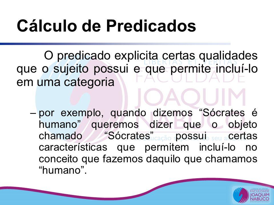 Cálculo de Predicados O predicado explicita certas qualidades que o sujeito possui e que permite incluí-lo em uma categoria.