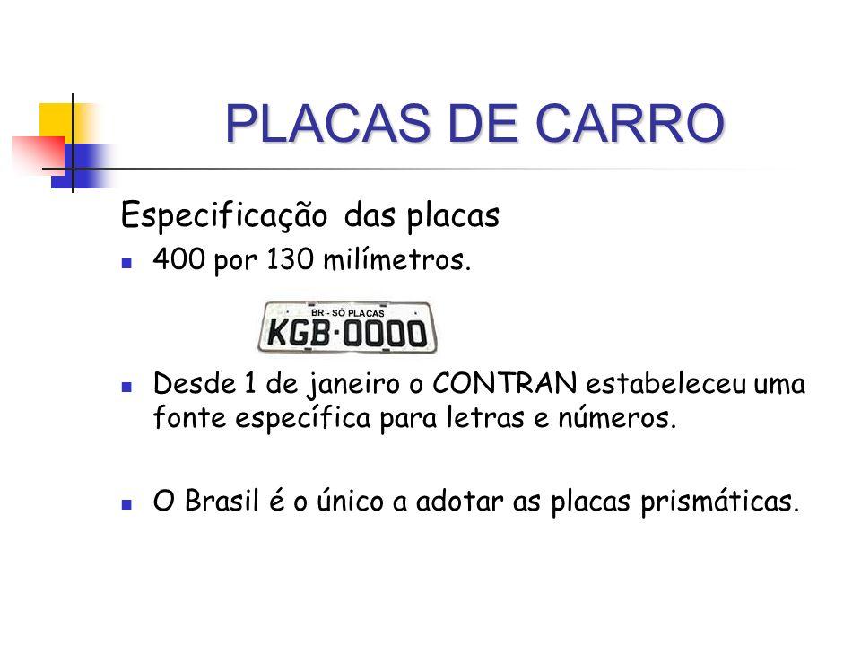 PLACAS DE CARRO Especificação das placas 400 por 130 milímetros.