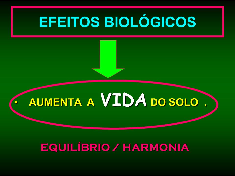 EFEITOS BIOLÓGICOS AUMENTA A VIDA DO SOLO . EQUILÍBRIO / HARMONIA