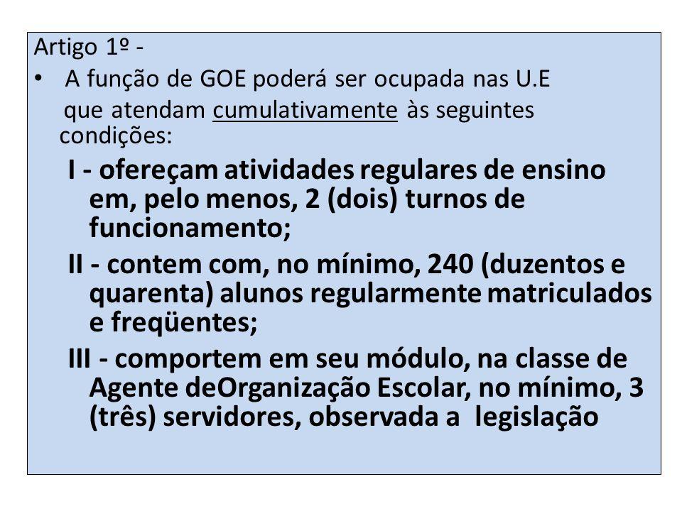 Artigo 1º - A função de GOE poderá ser ocupada nas U.E. que atendam cumulativamente às seguintes condições: