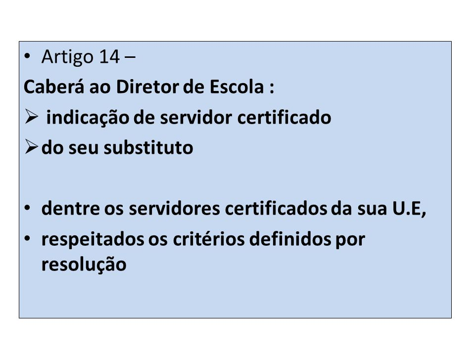 Artigo 14 – Caberá ao Diretor de Escola : indicação de servidor certificado. do seu substituto. dentre os servidores certificados da sua U.E,