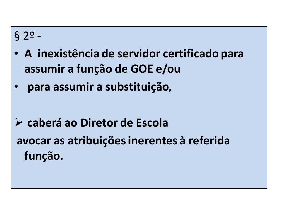 § 2º - A inexistência de servidor certificado para assumir a função de GOE e/ou. para assumir a substituição,