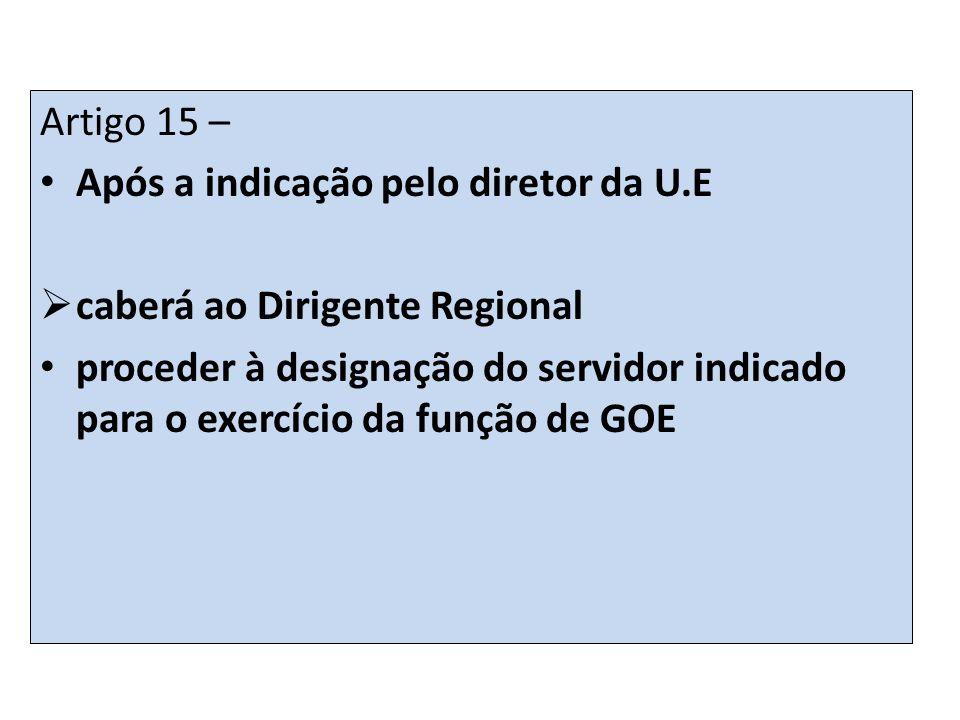 Artigo 15 – Após a indicação pelo diretor da U.E. caberá ao Dirigente Regional.