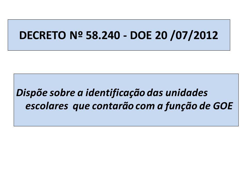 DECRETO Nº 58.240 - DOE 20 /07/2012 Dispõe sobre a identificação das unidades escolares que contarão com a função de GOE.