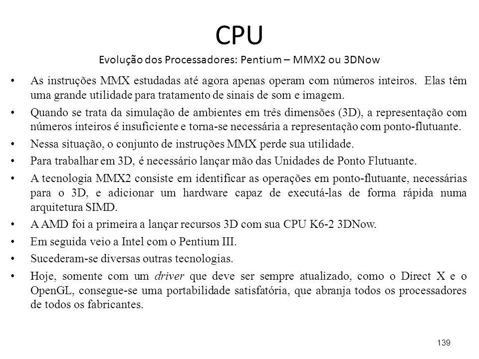CPU Evolução dos Processadores: Pentium – MMX2 ou 3DNow