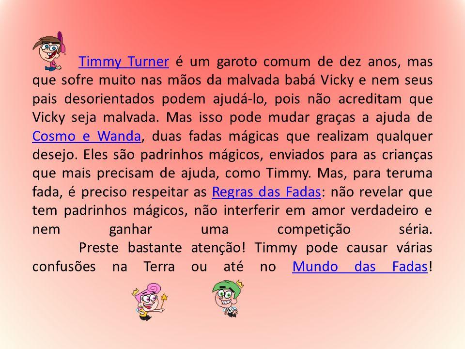 Timmy Turner é um garoto comum de dez anos, mas que sofre muito nas mãos da malvada babá Vicky e nem seus pais desorientados podem ajudá-lo, pois não acreditam que Vicky seja malvada.