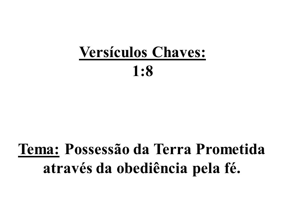 Tema: Possessão da Terra Prometida através da obediência pela fé.