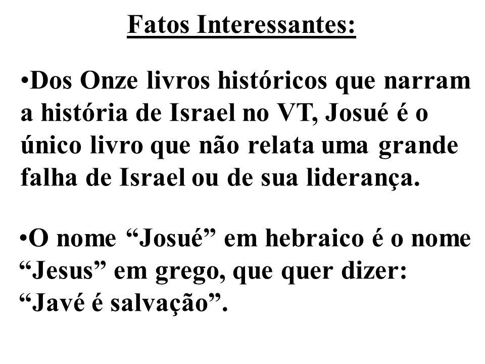 Fatos Interessantes: Dos Onze livros históricos que narram. a história de Israel no VT, Josué é o.
