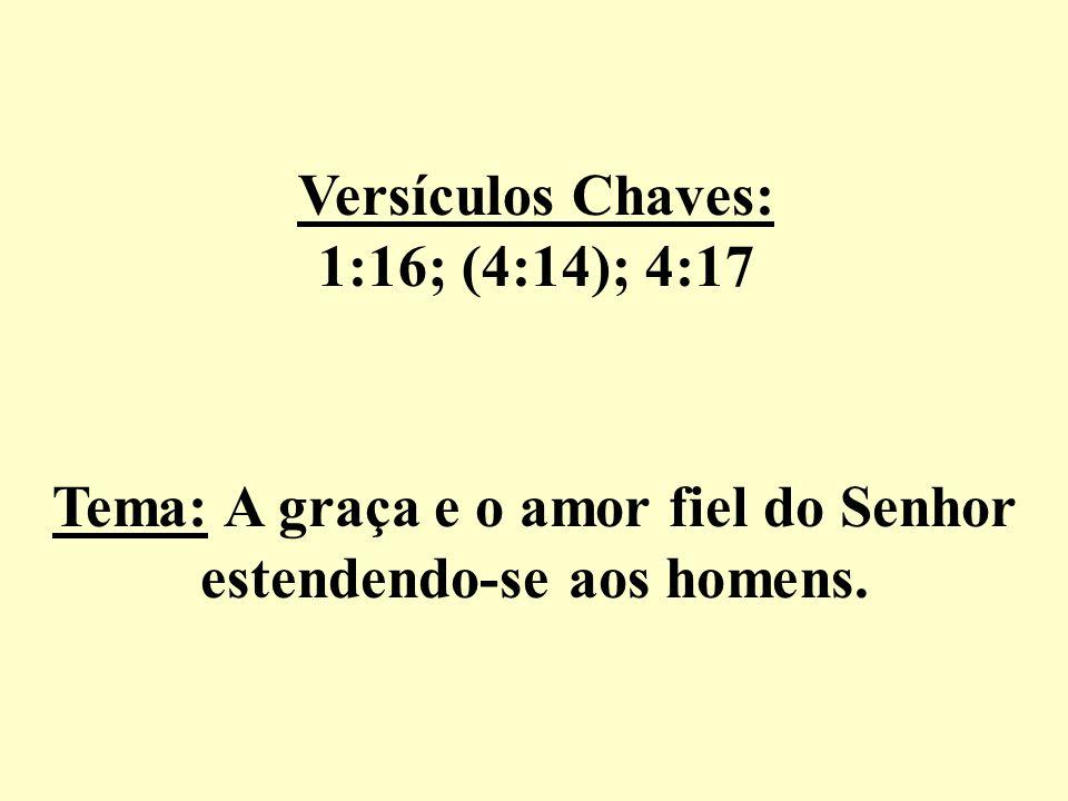 Tema: A graça e o amor fiel do Senhor estendendo-se aos homens.