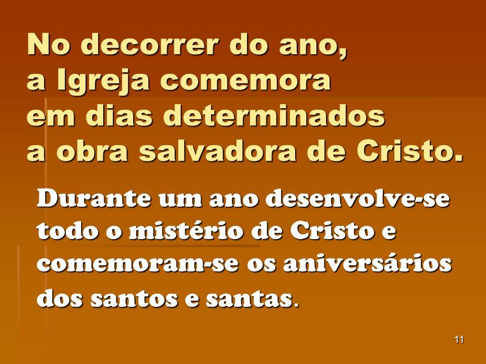 No decorrer do ano, a Igreja comemora em dias determinados a obra salvadora de Cristo.