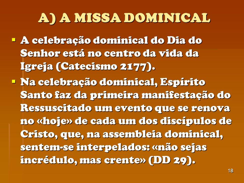 A) A MISSA DOMINICAL A celebração dominical do Dia do Senhor está no centro da vida da Igreja (Catecismo 2177).