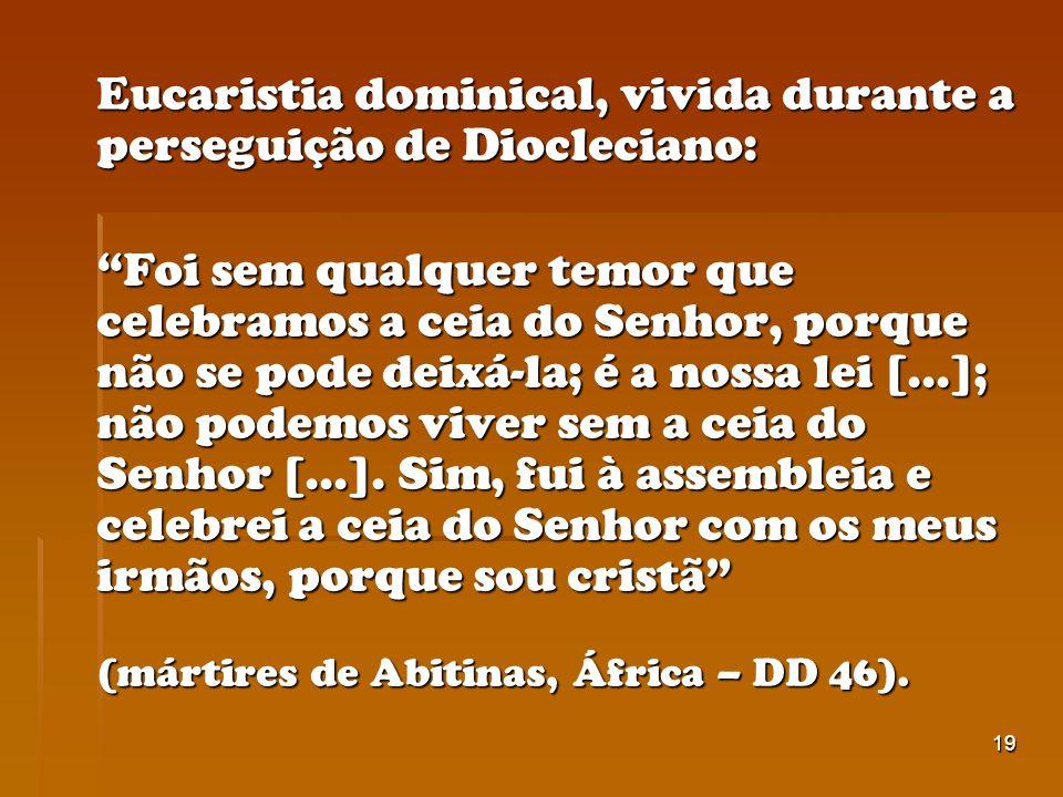 Eucaristia dominical, vivida durante a perseguição de Diocleciano: