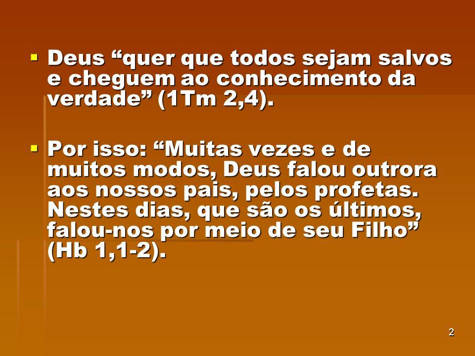 Deus quer que todos sejam salvos e cheguem ao conhecimento da verdade (1Tm 2,4).
