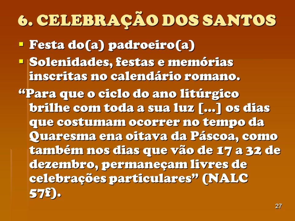 6. CELEBRAÇÃO DOS SANTOS Festa do(a) padroeiro(a)