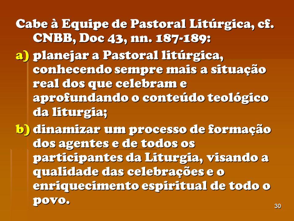 Cabe à Equipe de Pastoral Litúrgica, cf. CNBB, Doc 43, nn. 187-189: