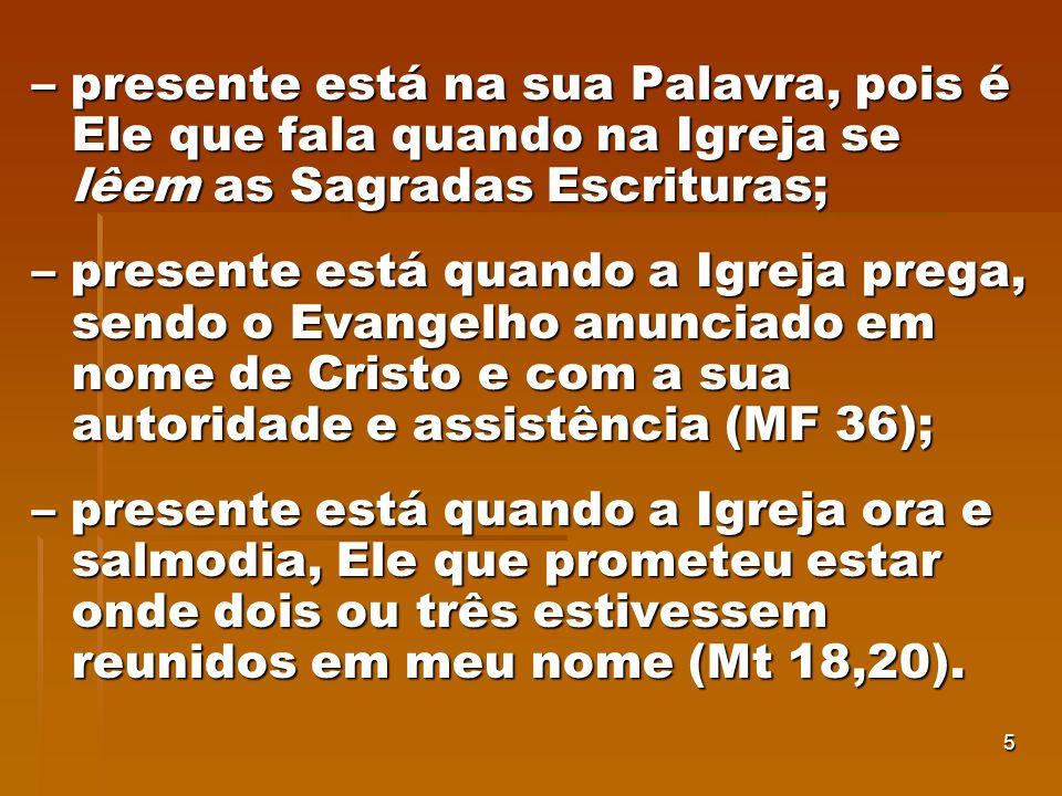 – presente está na sua Palavra, pois é Ele que fala quando na Igreja se lêem as Sagradas Escrituras;