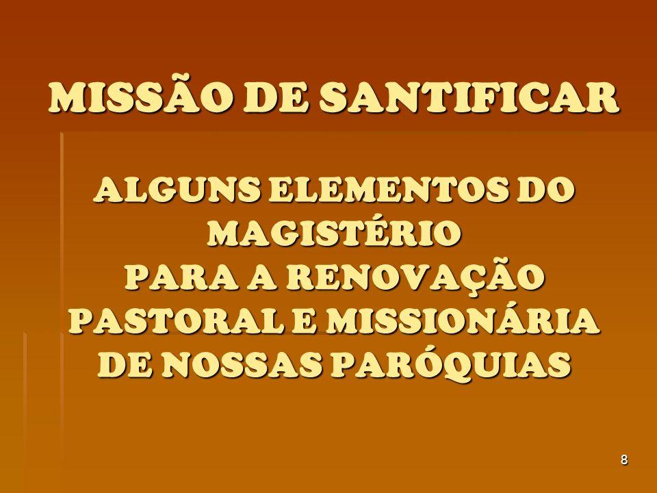 MISSÃO DE SANTIFICAR ALGUNS ELEMENTOS DO MAGISTÉRIO PARA A RENOVAÇÃO PASTORAL E MISSIONÁRIA DE NOSSAS PARÓQUIAS