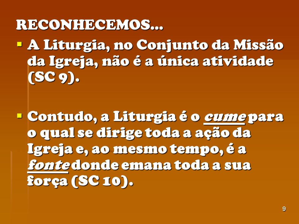 RECONHECEMOS...A Liturgia, no Conjunto da Missão da Igreja, não é a única atividade (SC 9).