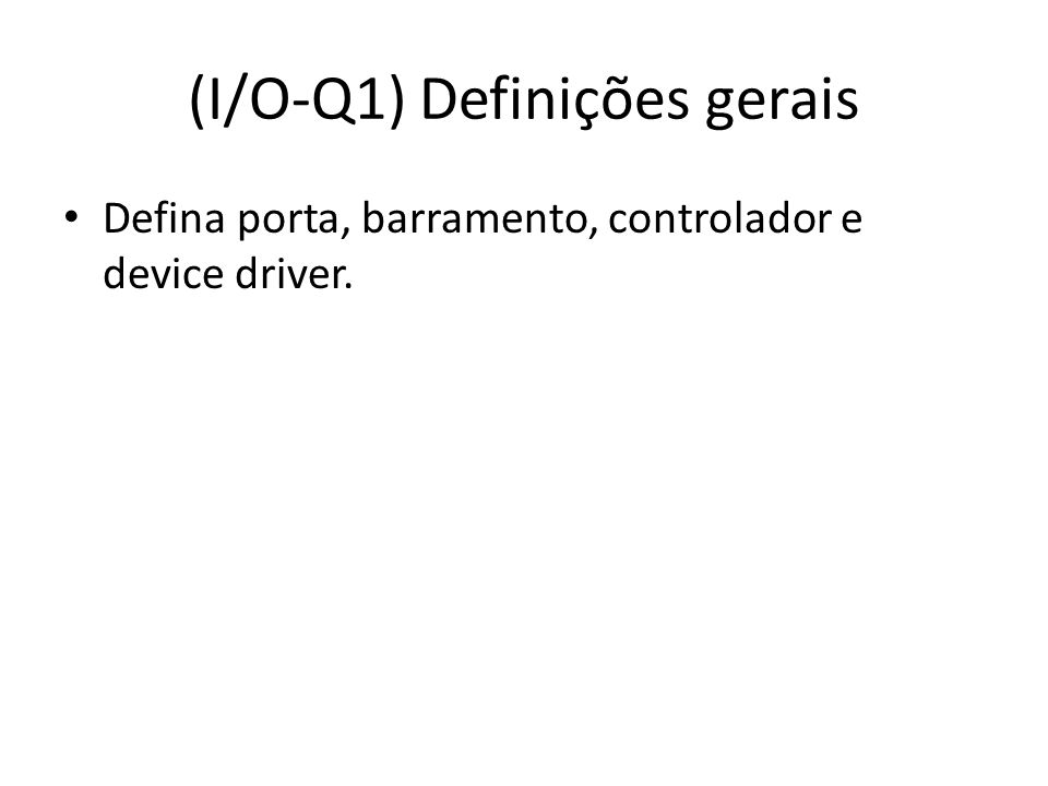 (I/O-Q1) Definições gerais