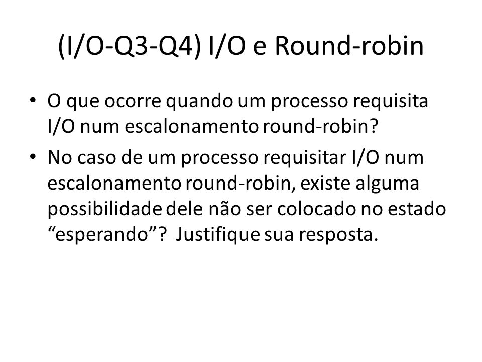 (I/O-Q3-Q4) I/O e Round-robin