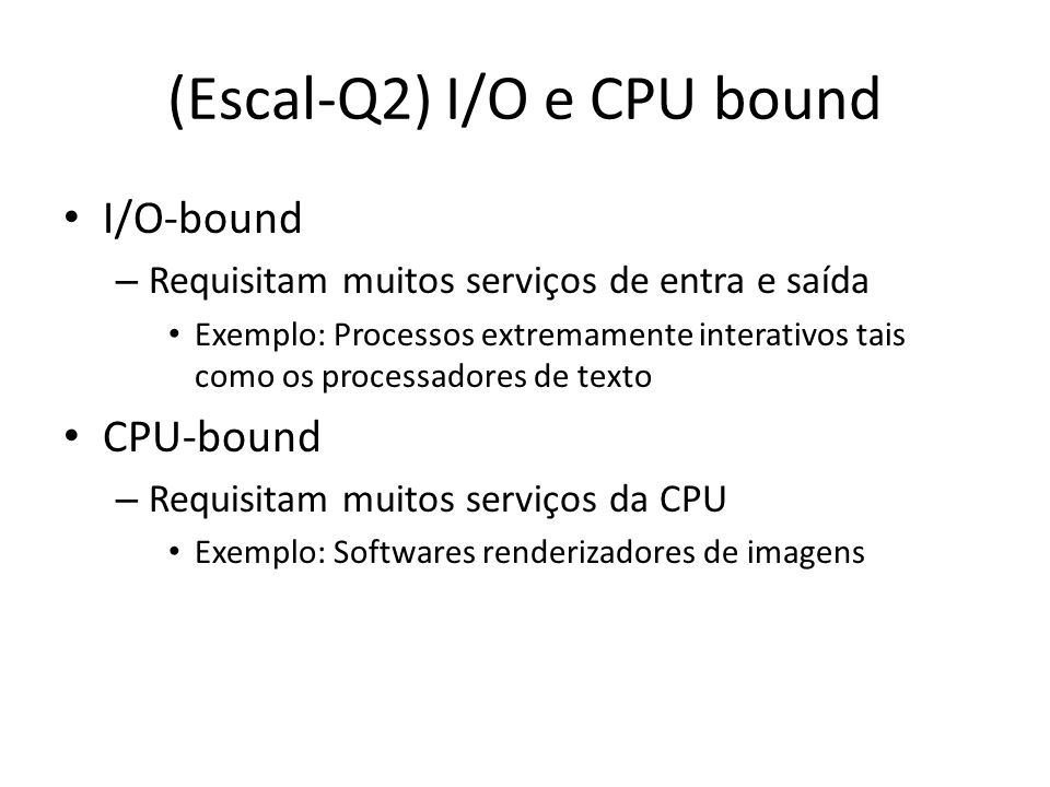 (Escal-Q2) I/O e CPU bound