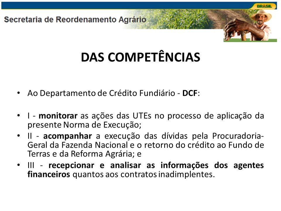 DAS COMPETÊNCIAS Ao Departamento de Crédito Fundiário - DCF: