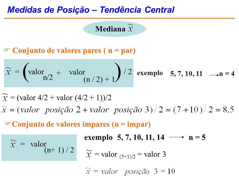 ( ) Medidas de Posição – Tendência Central Mediana