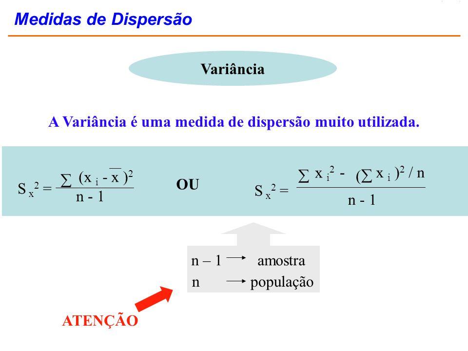 A Variância é uma medida de dispersão muito utilizada.
