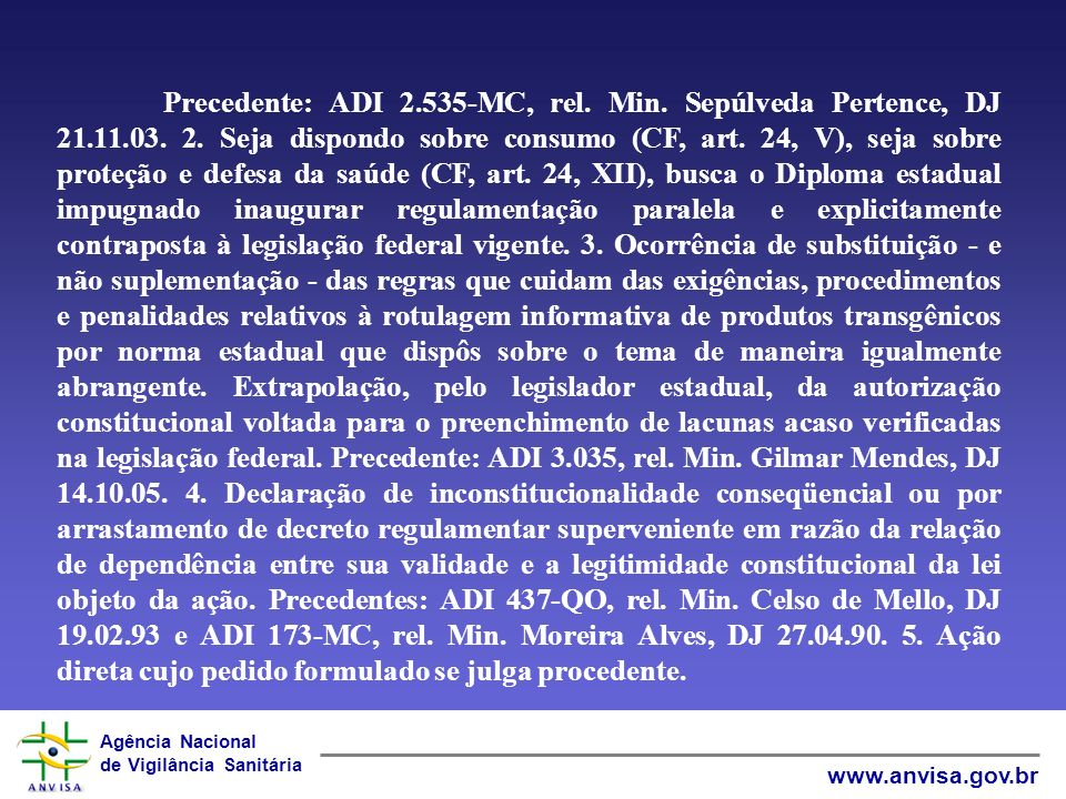 Precedente: ADI 2. 535-MC, rel. Min. Sepúlveda Pertence, DJ 21. 11. 03