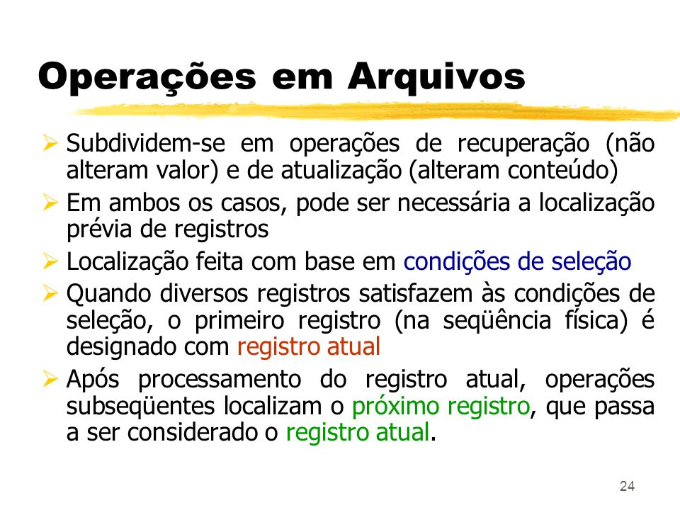 Operações em ArquivosSubdividem-se em operações de recuperação (não alteram valor) e de atualização (alteram conteúdo)