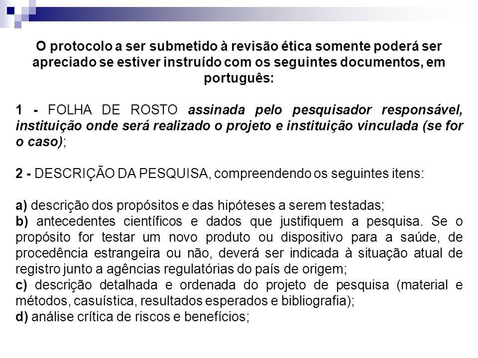 O protocolo a ser submetido à revisão ética somente poderá ser apreciado se estiver instruído com os seguintes documentos, em português: