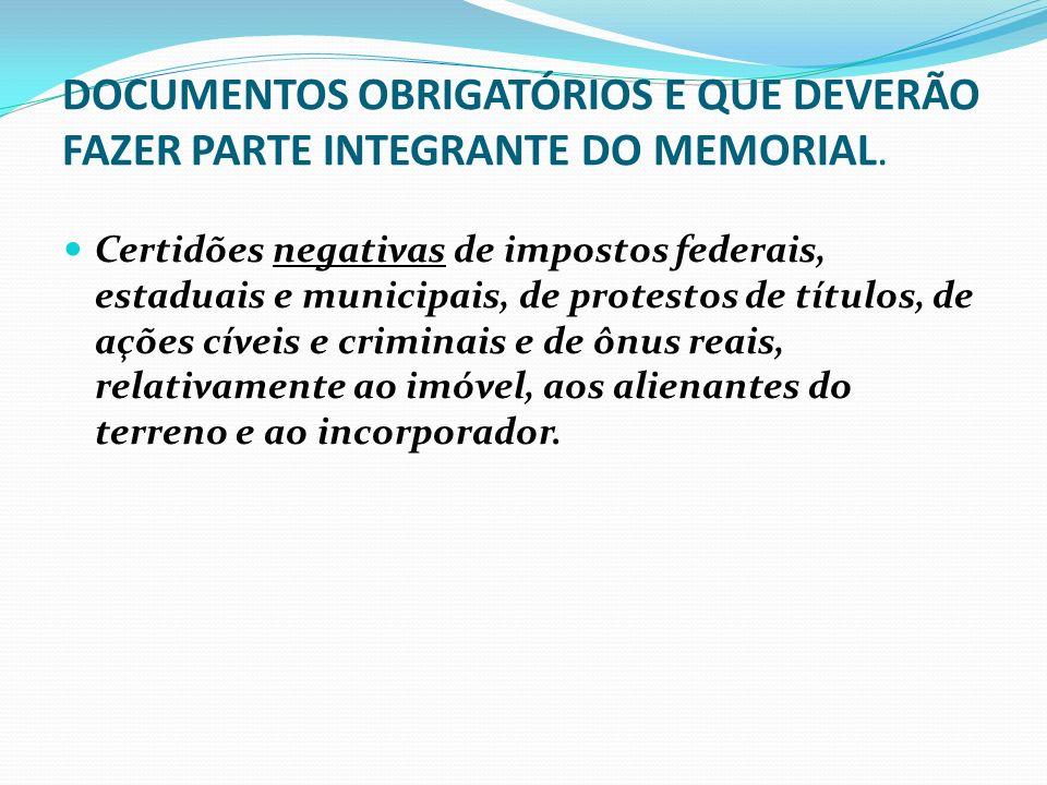 DOCUMENTOS OBRIGATÓRIOS E QUE DEVERÃO FAZER PARTE INTEGRANTE DO MEMORIAL.