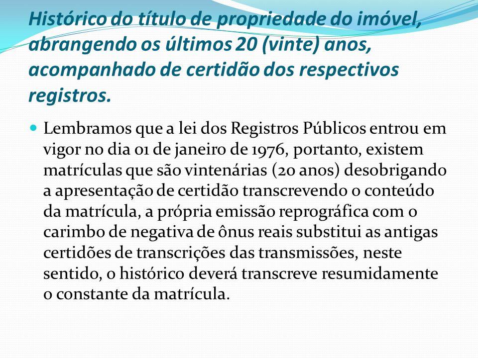Histórico do título de propriedade do imóvel, abrangendo os últimos 20 (vinte) anos, acompanhado de certidão dos respectivos registros.