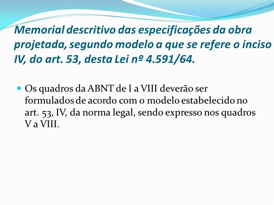 Memorial descritivo das especificações da obra projetada, segundo modelo a que se refere o inciso IV, do art. 53, desta Lei nº 4.591/64.
