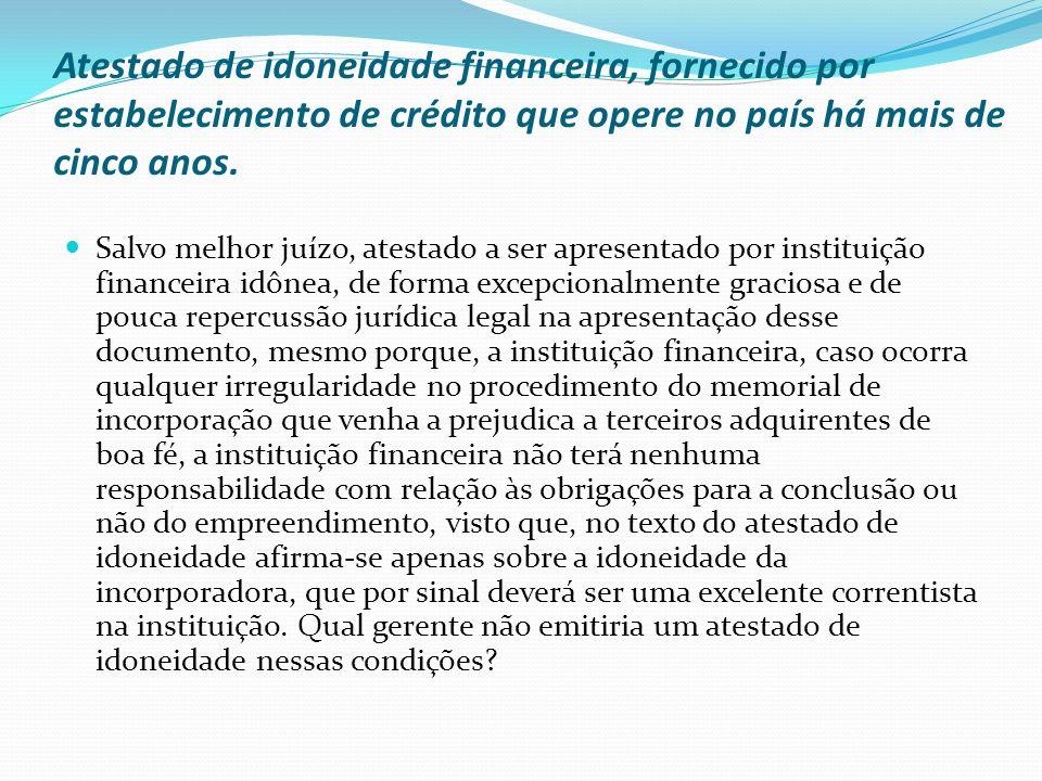 Atestado de idoneidade financeira, fornecido por estabelecimento de crédito que opere no país há mais de cinco anos.