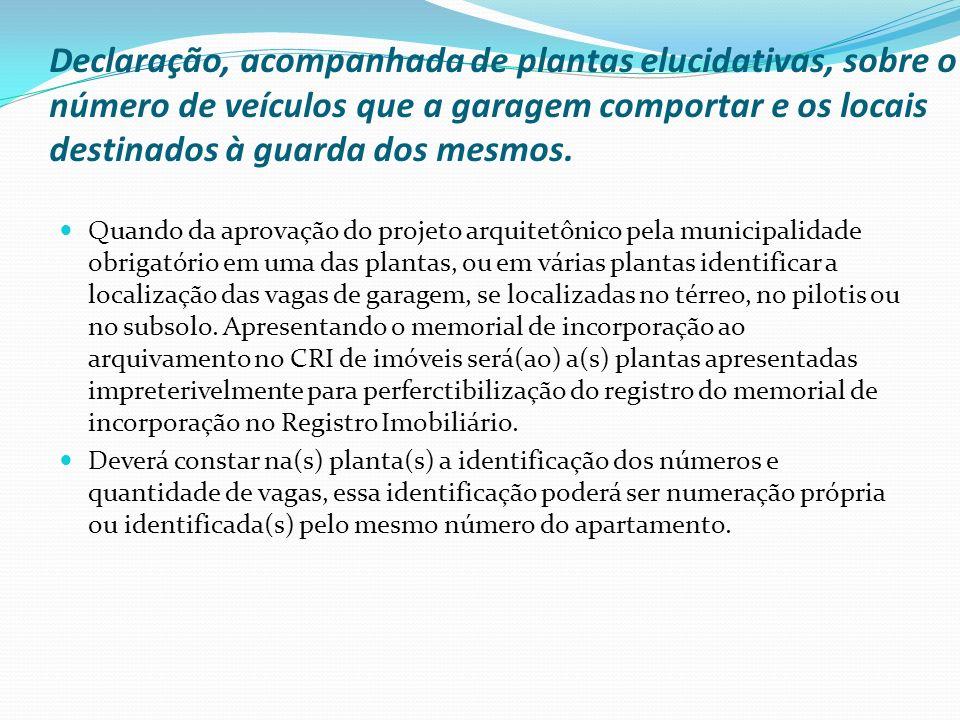 Declaração, acompanhada de plantas elucidativas, sobre o número de veículos que a garagem comportar e os locais destinados à guarda dos mesmos.
