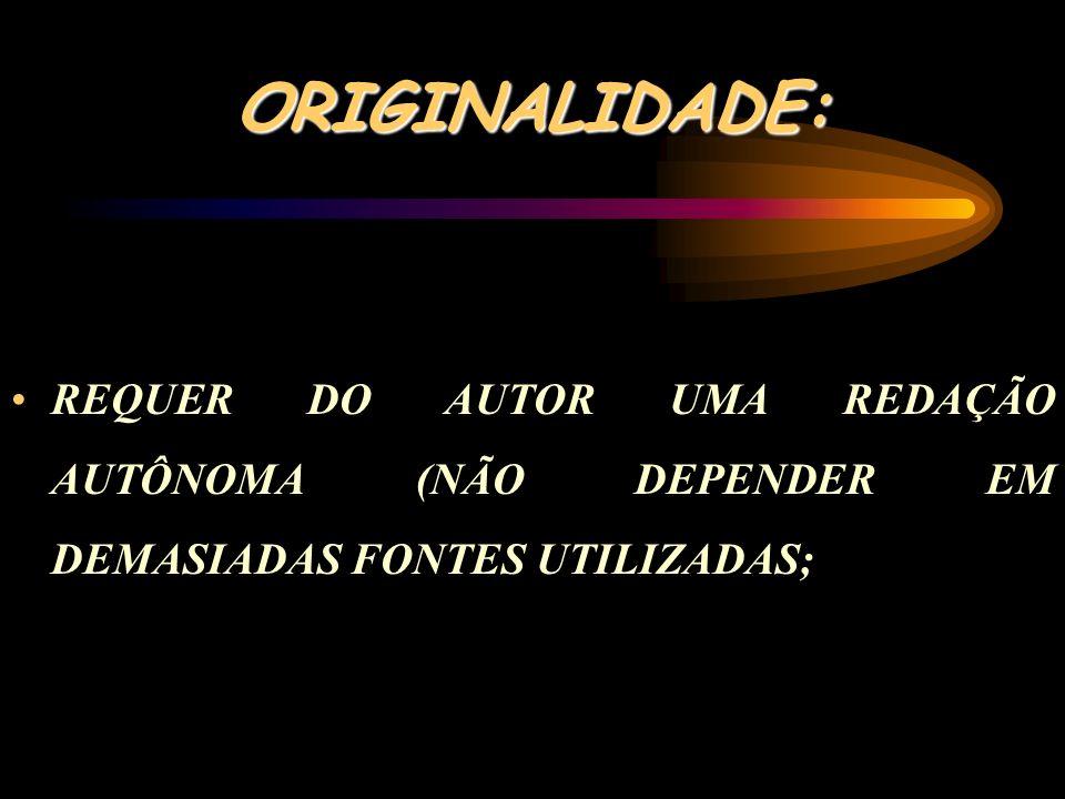 ORIGINALIDADE: REQUER DO AUTOR UMA REDAÇÃO AUTÔNOMA (NÃO DEPENDER EM DEMASIADAS FONTES UTILIZADAS;