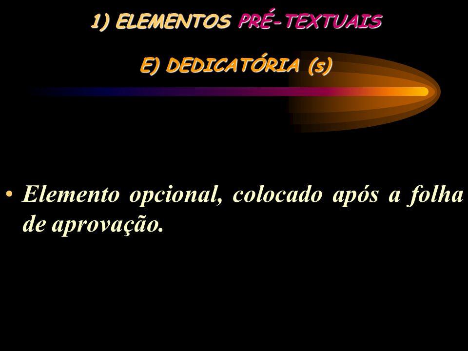 ELEMENTOS PRÉ-TEXTUAIS E) DEDICATÓRIA (s)