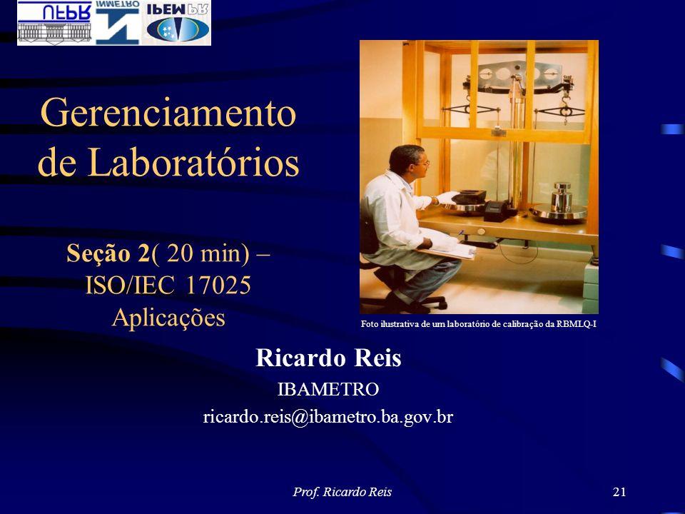 Gerenciamento de Laboratórios Seção 2( 20 min) –ISO/IEC 17025 Aplicações