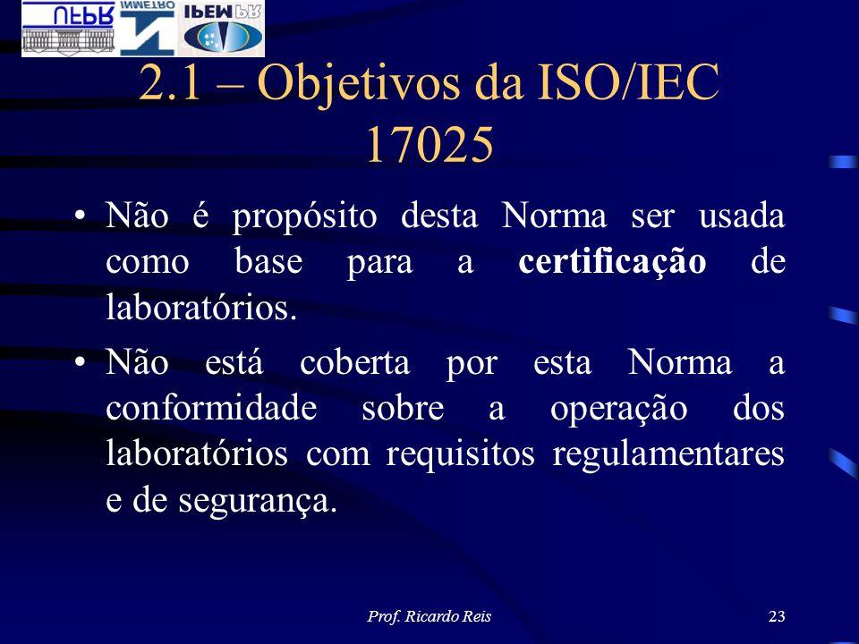 2.1 – Objetivos da ISO/IEC 17025 Não é propósito desta Norma ser usada como base para a certificação de laboratórios.