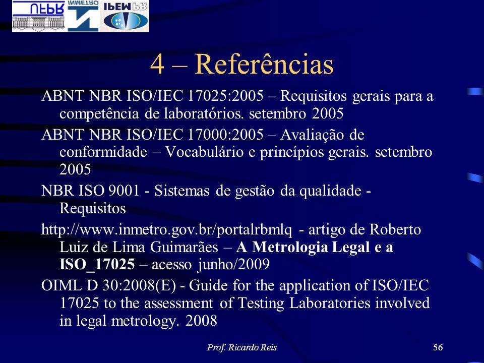 4 – Referências ABNT NBR ISO/IEC 17025:2005 – Requisitos gerais para a competência de laboratórios. setembro 2005.